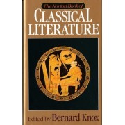 The Norton Book of Classical Literature by Bernard M. W. Knox