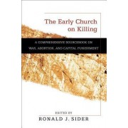 The Early Church on Killing by Ronald J. Sider