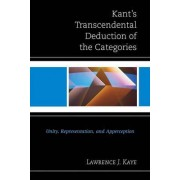 Kant's Transcendental Deduction of the Categories by Lawrence J. Kaye