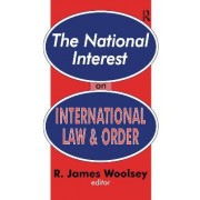 The National Interest on International Law and Order by R. James Woolsey