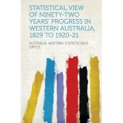 Statistical View of Ninety-Two Years' Progress in Western Australia, 1829 to 1920-21 by Australia Western Statistician Office