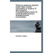 Historia Passionis Domini Nostri Iesu Christi Harmonica E Graeco IV [Microform]. Evangelistarum Text by Gesenius August