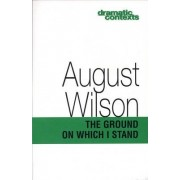 The Ground on Which I Stand by August Wilson