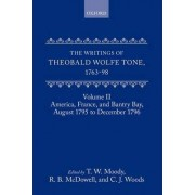 The Writings of Theobald Wolfe Tone, 1763-98: Volume II: America, France, and Bantry Bay, August 1795 to December 1796 by Theobald Wolfe Tone