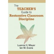 The Teacher's Guide to Restorative Classroom Discipline by Luanna H. Meyer