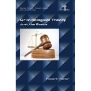 Criminological Theory. Just the Basics by Professor of Sociology Robert Heiner