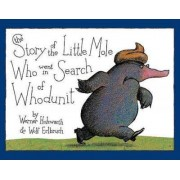 The Story of the Little Mole Who Went in Search of Whodunit by Werner Holzwarth