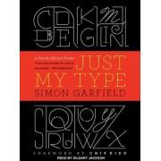 Just My Type by Simon Garfield