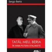 Tatal Meu Beria In Inima Puterii Staliniste - Sergo Beria
