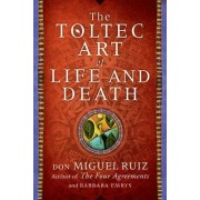The Toltec Art of Life and Death by Don Miguel Ruiz