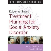 Evidence-based Treatment Planning for Social Anxiety Disorder DVD Workbook by Arthur E. Jongsma