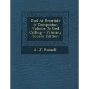 God at Eventide a Companion Volume to God Calling by Captain A J Russell