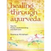 Healing Through Ayurveda by Sonica Krishnan
