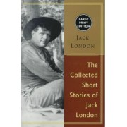 The Collected Stories of Jack London by Jack London