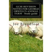 Gcse Revision Notes for George Orwell's Animal Farm - Study Guide by MR Joe Broadfoot