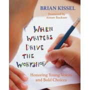 When Writers Drive the Workshop by Brian Kissel