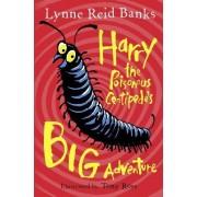 Harry the Poisonous Centipede's Big Adventure by Lynne Reid Banks