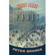 Henry James Goes to Paris by Peter Brooks