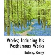 Works; Including His Posthumous Works by Berkeley George