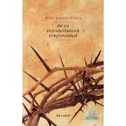 De ce scandalizeaza crestinismul - Jean-Pierre Denis