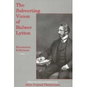 The Subverting Vision of Bulwer Lytton by Allan Conrad Christensen