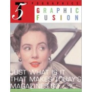 Graphic Fusion: Just What Is It That Makes Today's Magazines So...?