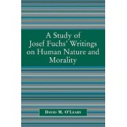 A Study of Joseph Fuch's Writings on Human Nature and Morality by David M. O'leary