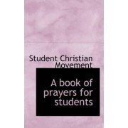 A Book of Prayers for Students by Student Christian Movement