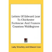 Letters of Edward Lear to Chichester Fortescue and Frances Countess Waldegrave by Edward Lear