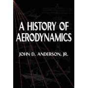 A History of Aerodynamics by John David Anderson