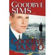Goodbye Sims Goodbye Takeo by John Anderson Norman