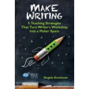 Mark Writing: 5 Teaching Strategies That Turn Writer's Workshop Into a Maker Space