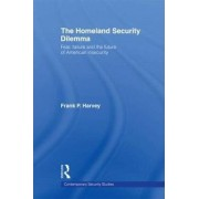 The Homeland Security Dilemma by Frank P. Harvey