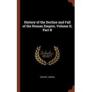 History of the Decline and Fall of the Roman Empire, Volume II, Part B