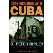 Conversations with Cuba by C. Peter Ripley