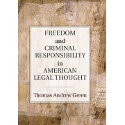 Freedom and Criminal Responsibility in American Legal Thought by Thomas Andrew Green