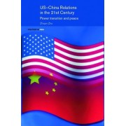 US-China Relations in the 21st Century by Zhiqun Zhu