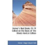 Homer's Iliad Books 19-24 Edited on the Basis of the Ameis-Hentze Edition by Homer