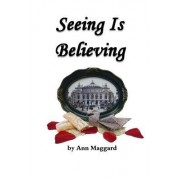 Seeing Is Believing by Ann Maggard