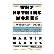 Why Nothing Works by Marvin Harris