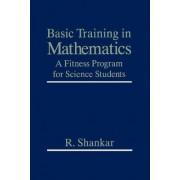 Basic Training in Mathematics by Ramamurti Shankar