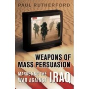 Weapons of Mass Persuasion by Paul Rutherford
