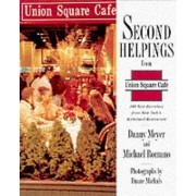 Second Helpings from Union Square Cafe by Danny Meyer
