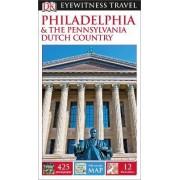 DK Eyewitness Travel Guide: Philadelphia & the Pennsylvania Dutch Country by DK Publishing