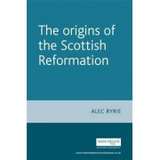 The Origins of the Scottish Reformation by Professor Alec Ryrie