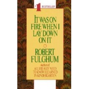 It Was on Fire When I Lay down on it by Robert Fulghum