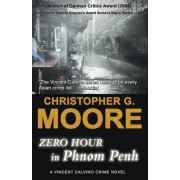 Zero Hour in Phnom Penh by Christopher G Moore