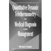 Quantitative Dynamnic Telethermometry in Medical Diagnosis Management by Michael Anbar