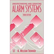 Understanding and Servicing Alarm Systems by H.William Trimmer