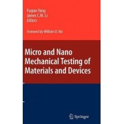 Micro and Nano Mechanical Testing of Materials and Devices by Fuqian Yang